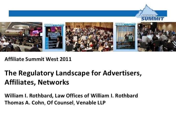 Affiliate Summit West 2011 The Regulatory Landscape for Advertisers, Affiliates, Networks  William I. Rothbard, Law Office...