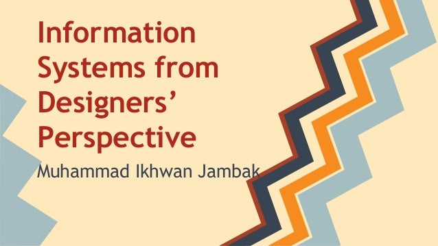 Information Systems from Designers' Perspective Muhammad Ikhwan Jambak