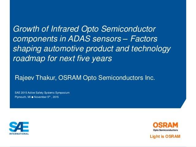 Rajeev Thakur, OSRAM Opto Semiconductors Inc. SAE 2015 Active Safety Systems Symposium Plymouth, MI ● November 5th , 2015 ...