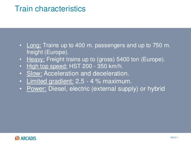 V2010-1 • Long: Trains up to 400 m. passengers and up to 750 m. freight (Europe). • Heavy: Freight trains up to (gross) 54...