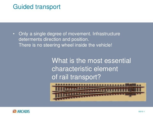 V2010-1 Guided transport • Only a single degree of movement. Infrastructure determents direction and position. There is no...