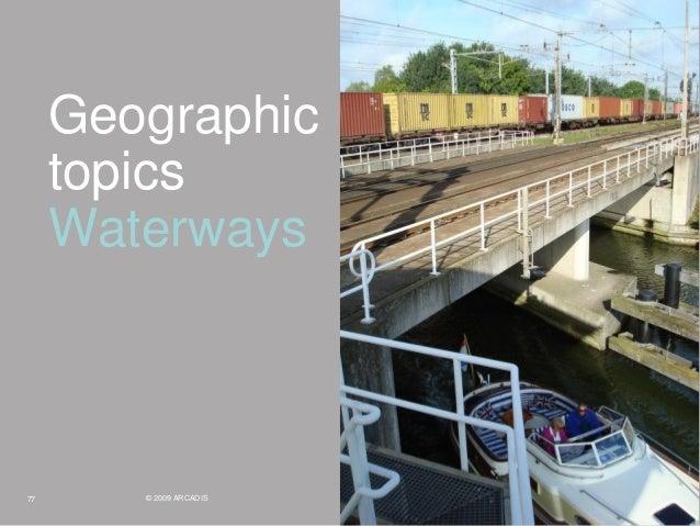 77 © 2009 ARCADIS Geographic topics Waterways