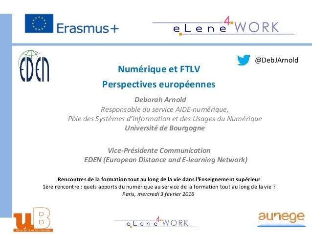Numérique et FTLV Perspectives européennes Deborah Arnold Responsable du service AIDE-numérique, Pôle des Systèmes d'Infor...