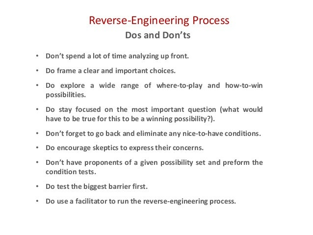 Reverse-Engineering Process Dos and Don'ts • Don't spend a lot of time analyzing up front. • Do frame a clear and importan...