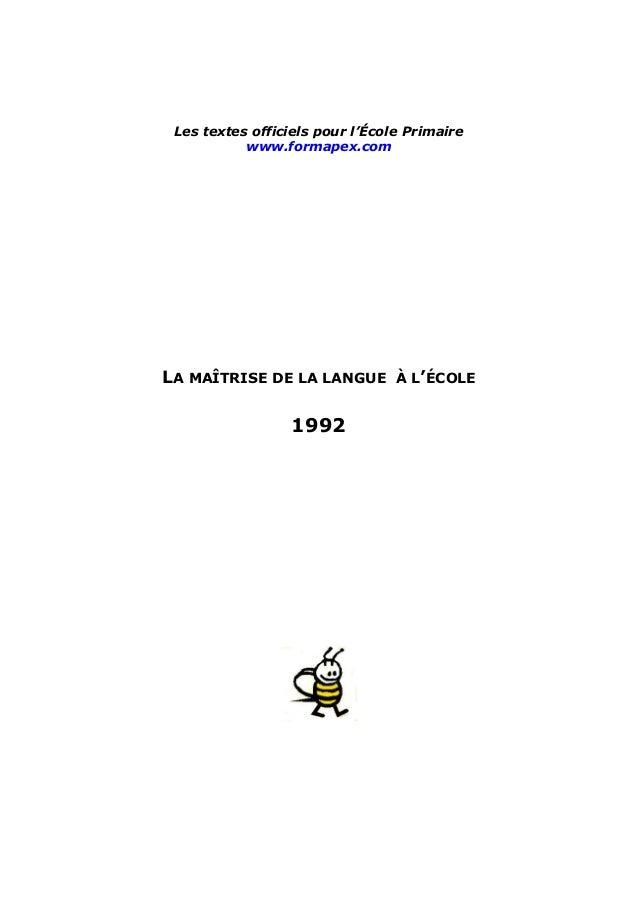 Les textes officiels pour l'École Primaire www.formapex.com LA MAÎTRISE DE LA LANGUE À L'ÉCOLE 1992