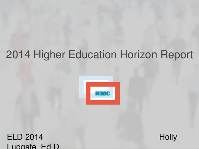 2014 Higher Education Horizon Report ELD 2014 Holly