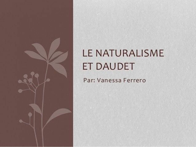 Par: Vanessa Ferrero LE NATURALISME ET DAUDET