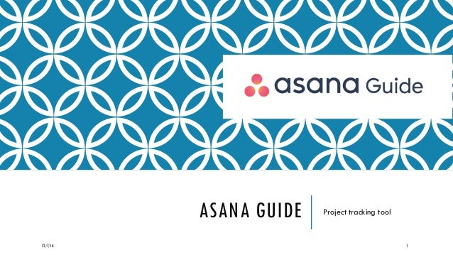 ASANA GUIDE Project tracking tool 12/7/16 1