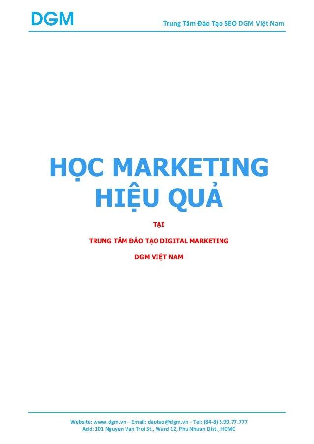 Trung Tâm Đào Tạo SEO DGM Việt Nam Website: www.dgm.vn – Email: daotao@dgm.vn – Tel: (84-8) 3.99.77.777 Add: 101 Nguyen Va...