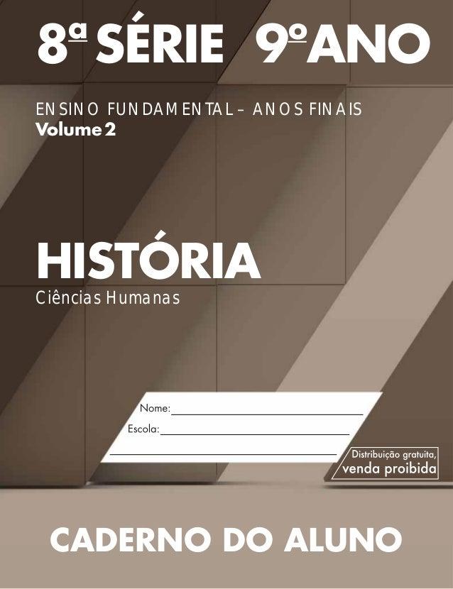 8a SÉRIE 9o ANO ENSINO FUNDAMENTAL – ANOS FINAIS Volume2 HISTÓRIA Ciências Humanas CADERNO DO ALUNO