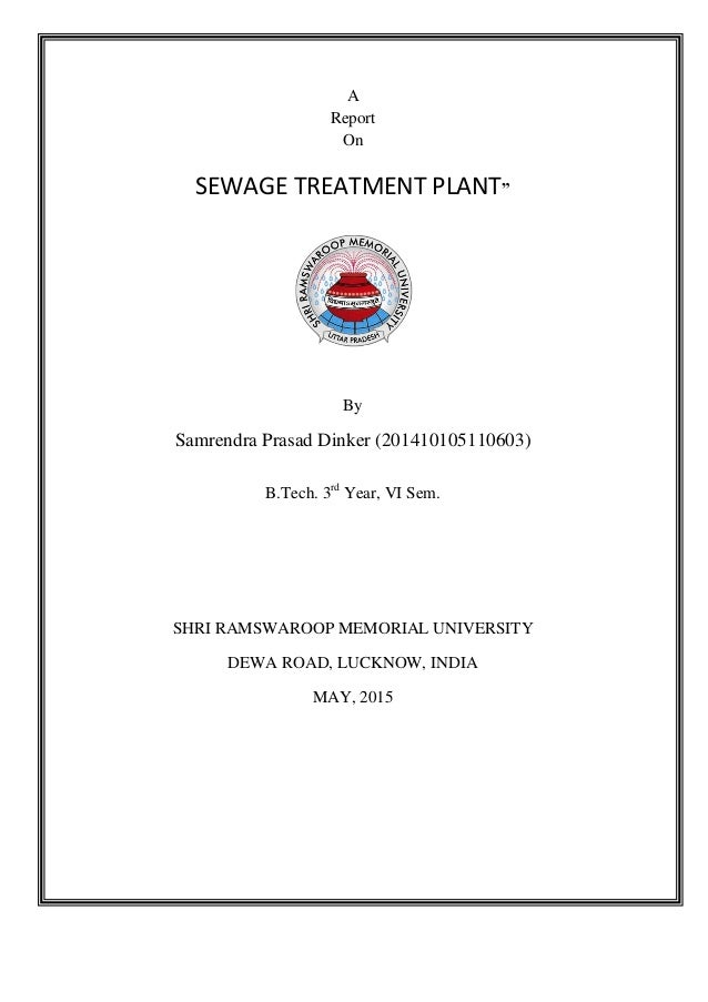 "A Report On SEWAGE TREATMENT PLANT"" By Samrendra Prasad Dinker (201410105110603) B.Tech. 3rd Year, VI Sem. SHRI RAMSWAROOP..."