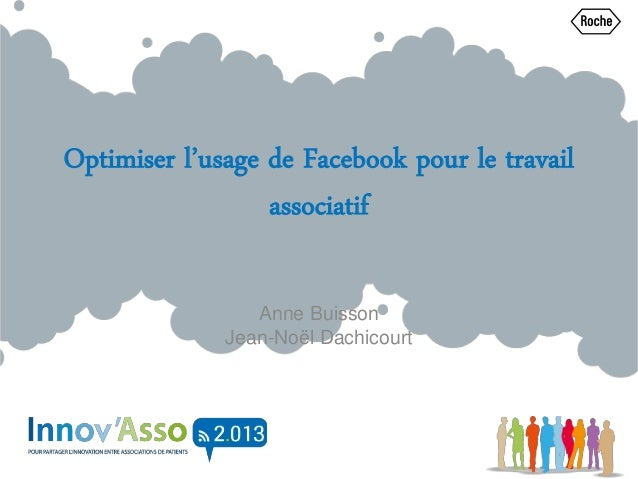 Optimiser l'usage de Facebook pour le travail associatif Anne Buisson Jean-Noël Dachicourt