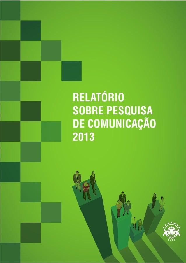 RELATÓRIO SOBRE PESQUISA DE COMUNICAÇÃO 2013