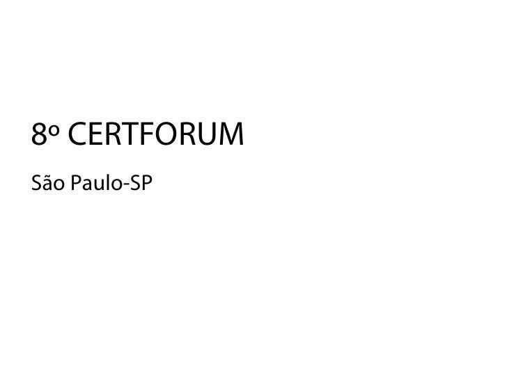 8º CERTFORUMSão Paulo-SP