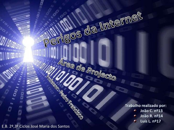 Perigos da Internet<br />Área de Projecto<br />Professor:  Pedro Francisco<br />Trabalho realizado por:<br />João C. nº13<...