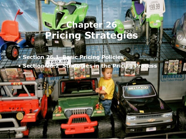 Chapter 26 Pricing Strategies • Section 26.1 Basic Pricing Policies • Section 26.2 Strategies in the Pricing Process