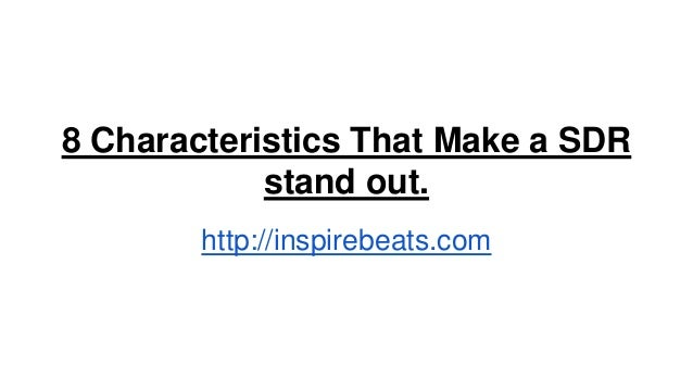8 Characteristics That Make a SDR stand out. http://inspirebeats.com