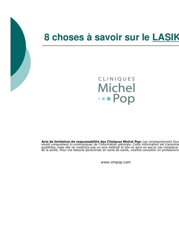 8 choses à savoir sur le LASIKAvis de limitation de responsabilité des Cliniques Michel Pop: Les renseignements fournis da...