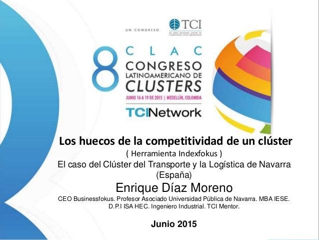 Los huecos de la competitividad de un clúster ( Herramienta Indexfokus ) El caso del Clúster del Transporte y la Logística...