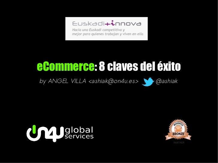 eCommerce: 8 claves del éxitoby ANGEL VILLA <ashiak@on4u.es>   @ashiak