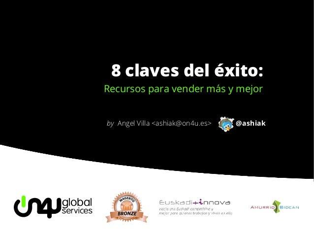 8 claves del éxito:  Recursos para vender más y mejor by Angel Villa <ashiak@on4u.es>  @ashiak