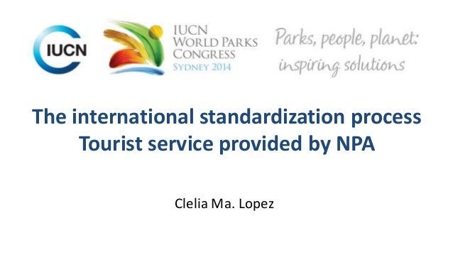 The international standardization process  Tourist service provided by NPA  Clelia Ma. Lopez