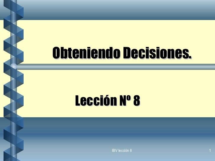 Obteniendo Decisiones. Lección Nº 8