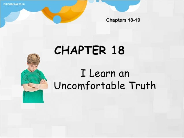 CHAPTER 18 I Learn an Uncomfortable Truth Chapters 18-19 FIT/SMKAM/2016
