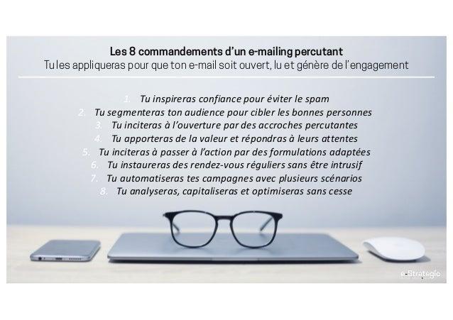 Les 8 commandements d'un e-mailing percutant Tu les appliqueras pour que ton e-mail soit ouvert, lu et génère de l'engagem...