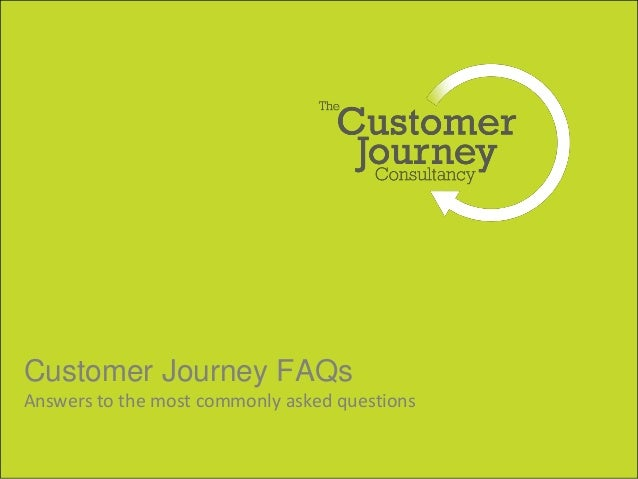 Customer Journey FAQs Answers to the most commonly asked questions