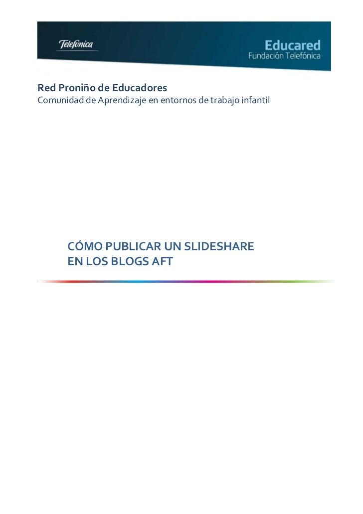 Red Proniño de EducadoresComunidad de Aprendizaje en entornos de trabajo infantil       CÓMO PUBLICAR UN SLIDESHARE       ...