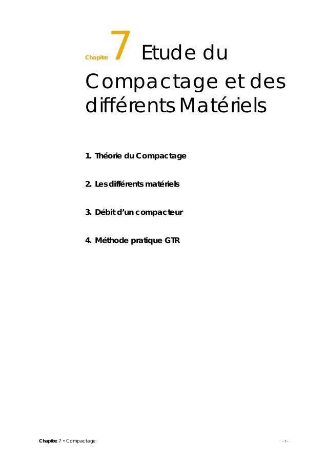 Chapitre 7 • Compactage - 1 - Chapitre7 Etude du Compactage et des différents Matériels15 1. Théorie du Compactage 2. Les ...
