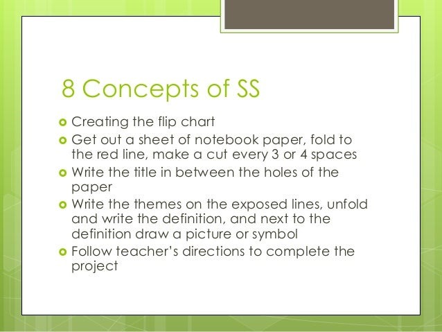 8 Concepts of SS  Creating the flip chart  Get out a sheet of notebook paper, fold to the red line, make a cut every 3 o...