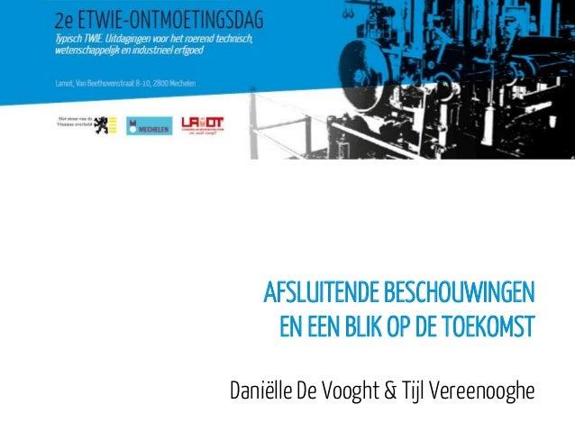 AFSLUITENDE BESCHOUWINGEN EN EEN BLIK OP DE TOEKOMST Daniëlle De Vooght & Tijl Vereenooghe