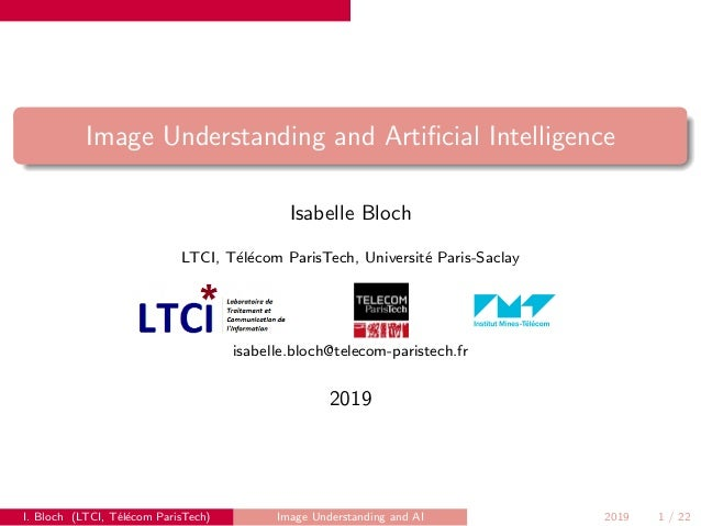 Image Understanding and Artificial Intelligence Isabelle Bloch LTCI, T´el´ecom ParisTech, Universit´e Paris-Saclay isabelle...
