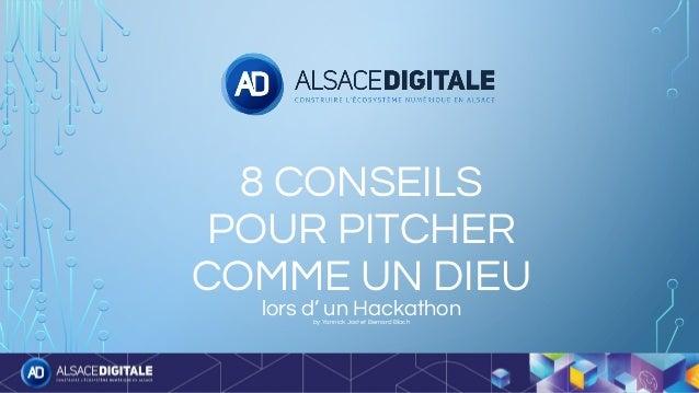 8 CONSEILS POUR PITCHER COMME UN DIEU lors d' un Hackathonby Yannick Jost et Bernard Bloch