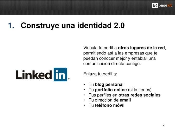 1. Construye una identidad 2.0                   Vincula tu perfil a otros lugares de la red,                   permitiend...