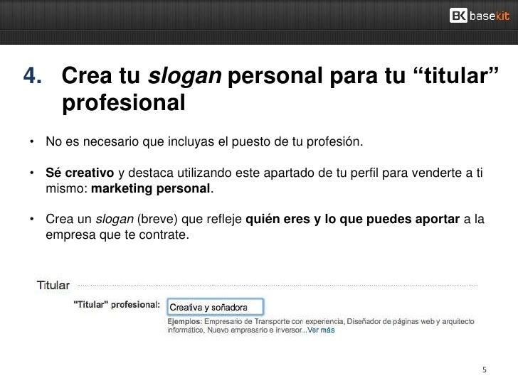 """4. Crea tu slogan personal para tu """"titular""""   profesional• No es necesario que incluyas el puesto de tu profesión.• Sé cr..."""
