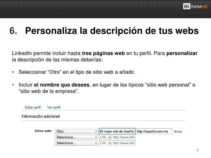 6. Personaliza la descripción de tus websLinkedIn permite incluir hasta tres páginas web en tu perfil. Para personalizarla...