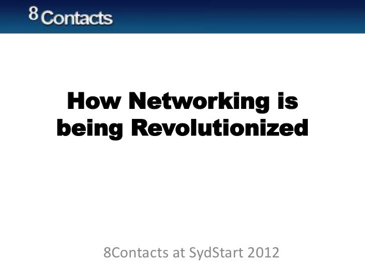 How Networking isbeing Revolutionized   8Contacts at SydStart 2012
