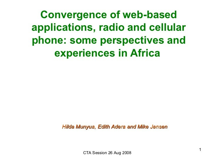 Convergence of web-based applications, radio and cellular phone: some perspectives and experiences in Africa  Hilda Munyua...