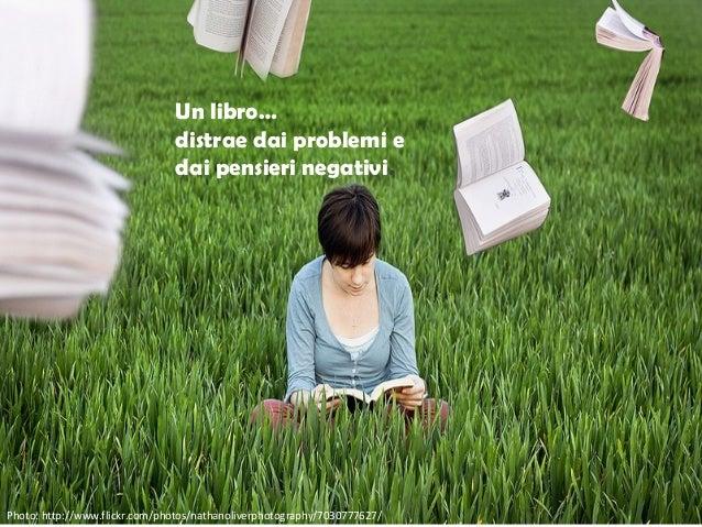 Un libro…                               distrae dai problemi e                               dai pensieri negativi.Photo: ...