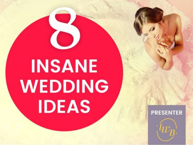 8 CRAZY Wedding Ideas!