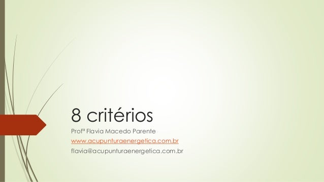 8 critérios Profª Flavia Macedo Parente www.acupunturaenergetica.com.br flavia@acupunturaenergetica.com.br