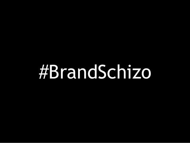 #BrandSchizo