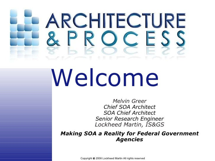 Welcome                         Melvin Greer                     Chief SOA Architect                     SOA Chief Archite...