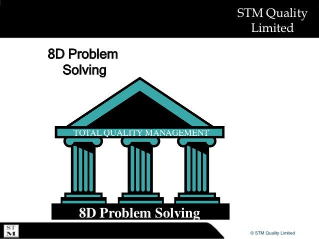 STM Quality                                Limited8D Problem  Solving   TOTAL QUALITY MANAGEMENT    8D Problem Solving    ...