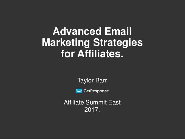 Advanced Email Marketing Strategies for Affiliates. Taylor Barr Affiliate Summit East 2017.