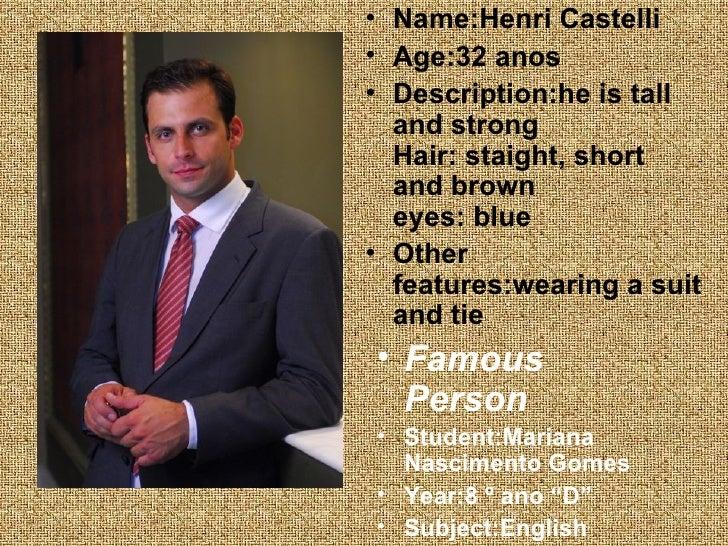 <ul><li>Name:Henri Castelli </li></ul><ul><li>Age:32 anos </li></ul><ul><li>Description:he is tall and strong Hair: staigh...