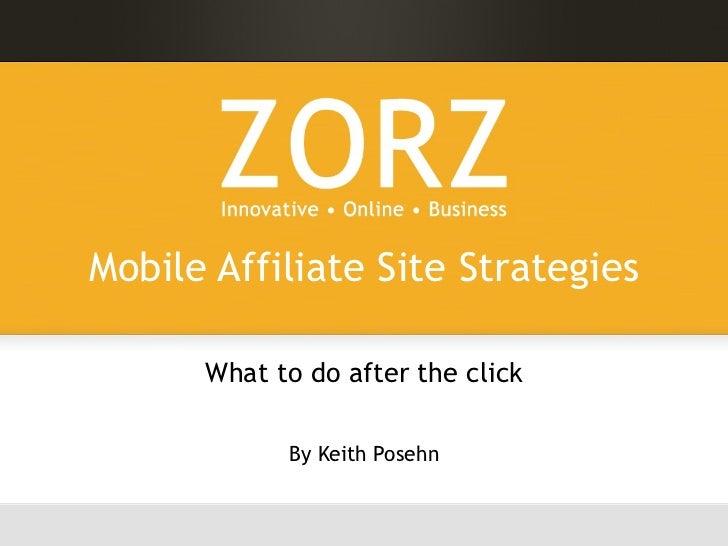 Mobile Affiliate Site Strategies What to do after the click By Keith Posehn
